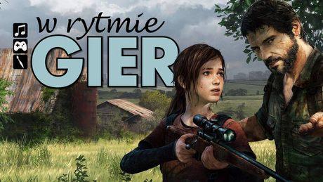 W rytmie gier: The Last of Us, czyli mniej znaczy więcej