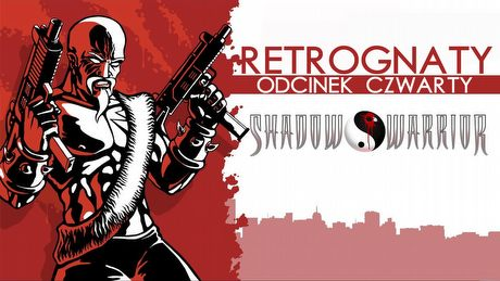 Krew i flaki w Shadow Warrior - Retrognaty #4