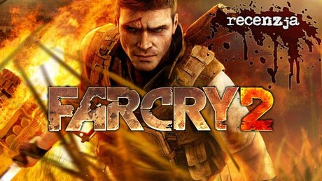 Recenzja Far Cry 2