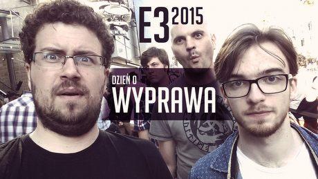 Wyprawa na E3 2015 - dzień zero, ale atrakcji na pięć z plusem