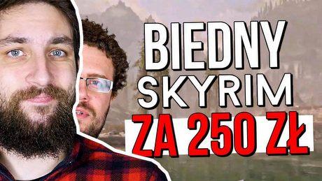 Biedny Skyrim za 250 złotych