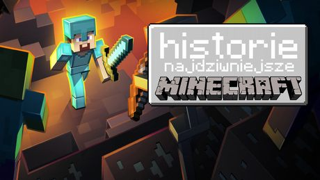 Najciekawsze i najdziwniejsze historie z Minecrafta