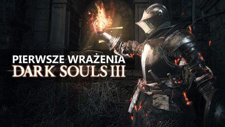 Czy Dark Souls III rozpali fana serii? Pierwsze wrażenia z 5 godzin gry