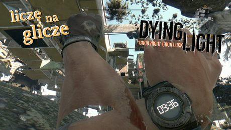 Liczę na glicze – Dying Light. Wszystkie potknięcia zombie