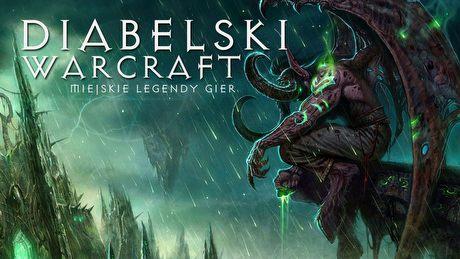 Warcraft grozy - Miejskie legendy świata gier
