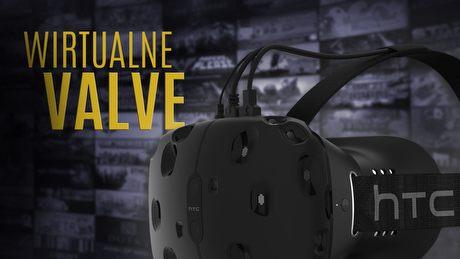 Co kombinuje Valve i komu pójdzie wirtualna rzeczywistość?