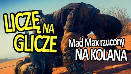 Liczę na Glicze – Mad Max rzucony na kolana