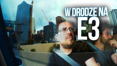 Kraków - Los Angeles w 10 minut, czyli podróż na E3 2016