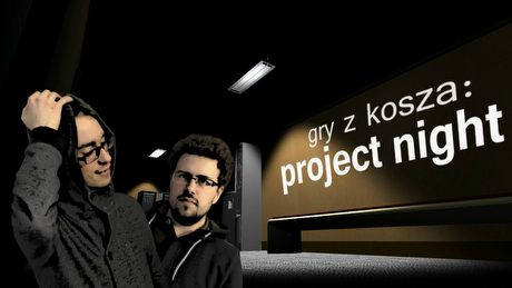 Gry z Kosza #16 – Project Night, czyli horror straszny strasznie