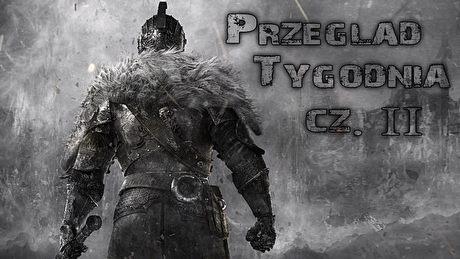 Przegląd Tygodnia - Dark Souls II, The Order: 1886 [2/2]