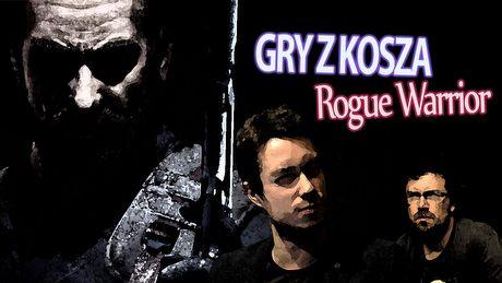 Gry z Kosza #25 - Rogue Warrior, czyli legendarny postrach komunistów