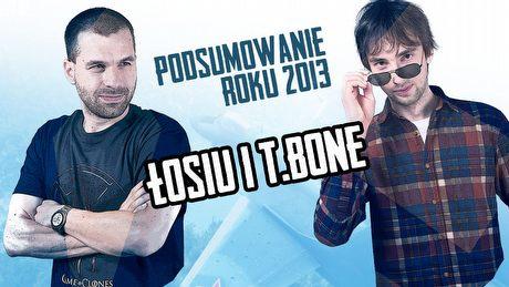 Podsumowanie roku 2013 - Łosiu i T_bone
