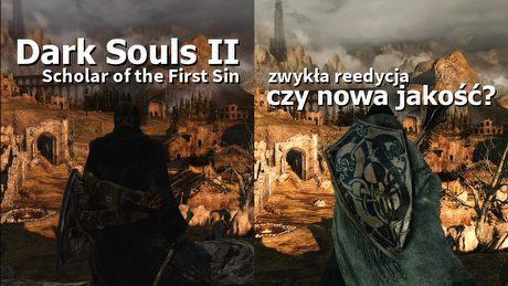 Dark Souls II: Scholar of the First Sin – zwykła reedycja czy nowa jakość?