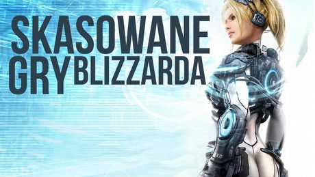Skasowane gry Blizzarda - od StarCraft: Ghost do Project Titan