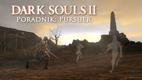 Dark Souls II: Pursuer – poradnik jak zabić bossa