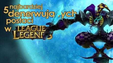 5 najbardziej denerwujących postaci w League of Legends