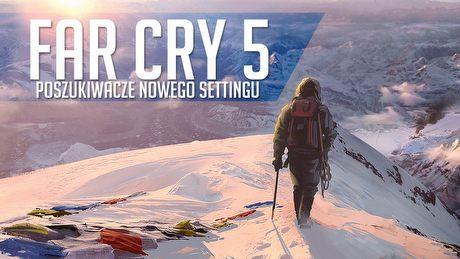 Na tropie Far Cry 5 - survival na Alasce? Wojna w Wietnamie? A może postapo?