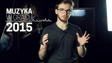 2015 i muzyka w grach - najciekawsze soundtracki wg Kacpra
