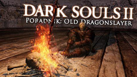 Dark Souls II: Old Dragonslayer – poradnik jak pokonać bossa