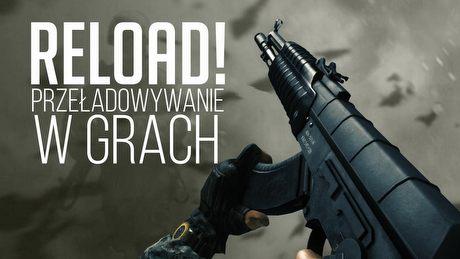 Przeładowywanie broni w grach - historia, realizm, mechanika