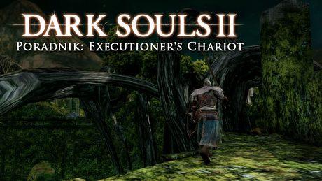 Dark Souls II: Executioner's Chariot – poradnik jak zabić bossa