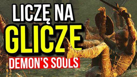 Najlepsze błędy Demon's Souls – Liczę na Glicze!