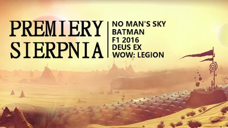 PREMIERY SIERPNIA – Batman, No Man's Sky, Deus Ex, World of Warcraft