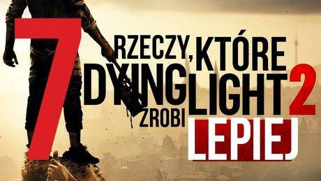 7 powodów, dla których czekamy na Dying Light 2