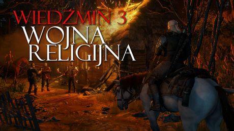 Wojna religijna Wiedźmina 3 – sceptyk Geralt kontra Kościół Wiecznego Ognia