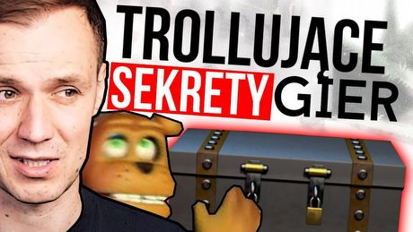 Sekrety, które trollowały graczy
